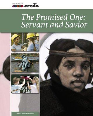 Credo: The Promised One: Servant and Saviour Thomas H. Groome