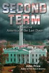 Second Term - A Novel of America in the Last Days