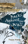 Backs Against the Wall by Tracey  Ward