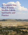 A Common Man (Ikce Wicasa): Modern Lakota Spirituality and Practice
