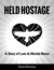 Held Hostage: A Story of Love & Mental Illness