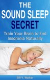 The Sound Sleep Secret: Train Your Brain to End Insomnia Naturally