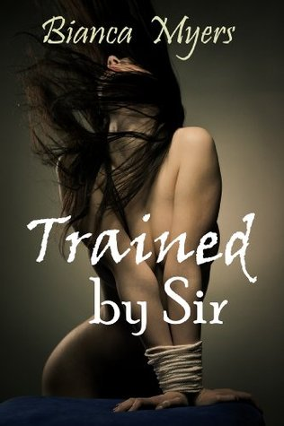 Trained  by  Sir (BBW, BDSM, Domination, Lesbian) (By Sir Series) by Bianca Myers