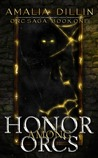 Honor Among Orcs (Orc Saga, #1)