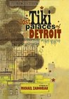The Lost Tiki Palaces of Detroit (Made in Michigan Writers Series)