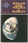 Ecology and the politics of scarcity: Prologue to a political theory of the steady state