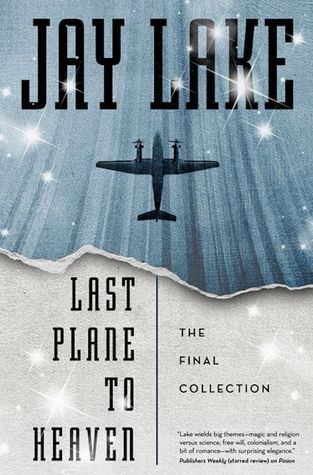 Last Plane to Heaven by Jay Lake