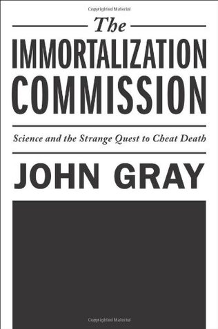 The Immortalization Commission by John N. Gray