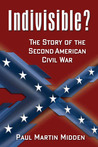 Indivisible?: The Story of the Second American Civil War