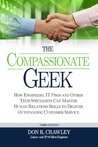 The Compassionate Geek: How Engineers, IT Pros, and Other Tech Specialists Can Master Human Relations Skills to Deliver Outstanding Customer Service
