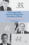 US Foreign Policy Decision-Making from Kennedy to Obama: Responses to International Challenges