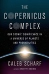 The Copernicus Complex: Our Cosmic Significance in a Universe of Planets and Probabilities