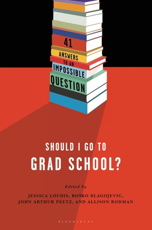 Should I Go to Grad School?: 41 Answers to An Impossible Question