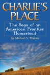 Charlie's Place: The Saga of an American Frontier Homestead: 1