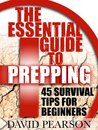 The Essential Guide To Prepping : 45 Survival Tips For Beginners