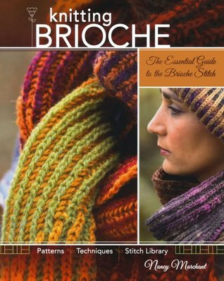 Knitting Brioche: The Essential Guide to the Brioche ...