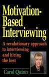 Motivation-Based Interviewing, A revolutionary approach to interviewing and hiring the best