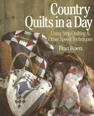 Country Quilts in a Day: Using Strip Quilting & Other Speed Techniques