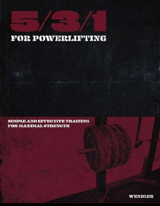 5/3/1 for Powerlifting: Simple and Effective Training for Maximum Strength