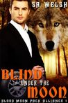 Blind Under The Moon (Blood Moon Pack Alliance # 1)