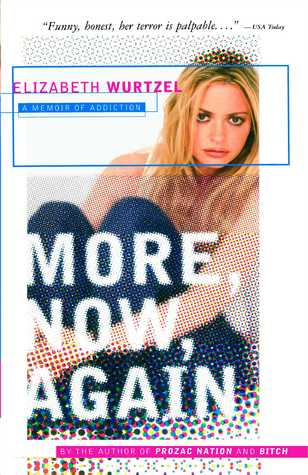 More, Now, Again by Elizabeth Wurtzel