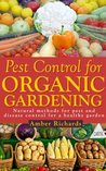 Pest Control for Organic Gardening by Amber Richards