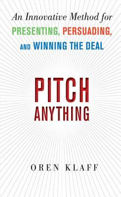 Pitch Anything: An Innovative Method for Presenting, Persuading, and Winning the Deal: An Innovative Method for Presenting, Persuading, and Winning the Deal