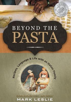 Beyond the Pasta; Recipes, Language and Life with an Italian ... by Mark Donovan Leslie