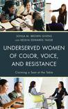 Underserved Women of Color, Voice, and Resistance: Claiming a Seat at the Table
