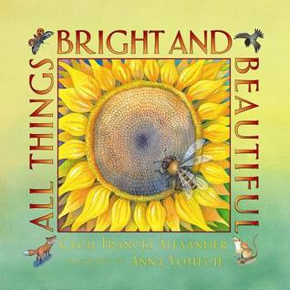 All Things Bright and Beautiful by Cecil Frances Alexander