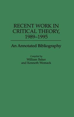 Recent Work in Critical Theory, 1989-1995 by Kenneth Womack