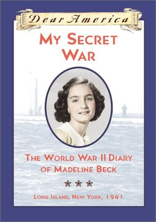 My Secret War: The World War II Diary of Madeline Beck, Long Island, New York 1941 (Dear America)