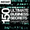 150 Ultimate Business Secrets: From beer and chocolate to lingerie - exclusive tips for success from Britain's elite entrepreneurs