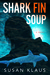 Shark Fin Soup by Susan Klaus