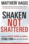 Shaken, Not Shattered: Finding the Purpose, Passion and Power to Stand Firm When Your World Falls Apart