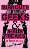 Burnouts, Geeks and Jesus Freaks: a love story