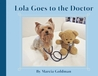 Lola Goes to the Doctor by Marcia Goldman