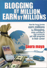 Blogging by Million , Earn By Millions: How the Young Savvies Earn Millions by Blogging, Totally Committed to Their Current Job, Yet Still Progress in Their Career