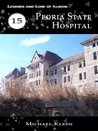 Legends and Lore of Illinois, 15: Peoria State Hospital