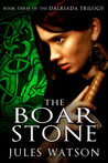 The Boar Stone: Book Three of the Dalriada Trilogy