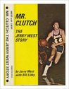 Mr. Clutch;: The Jerry West story