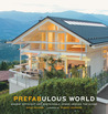 Prefabulous World: Energy-Efficient and Sustainable Homes Around the Globe