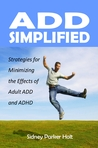 ADD Simplified: Strategies for Minimizing the Effects of Adult ADD and ADHD