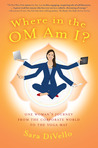 Where in the OM Am I?-xled: One Woman's Journey from the  Corporate World to the Yoga Mat
