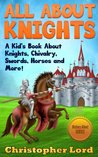 All About Knights: A Kid's Book About Knights, Chivalry, Swords, Horses and More! (History Alive! Series)