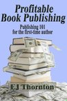 Profitable Book Publishing - Book Publishing 101 for the first time author (Advanced Book Marketing)