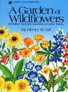 A Garden of Wildflowers: 101 Native Species and How to Grow Them