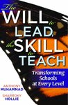 The Will to Lead,The Skill to Teach: Transforming Schools at Every Level
