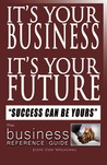 It's Your Business It's Your Future: Success Can Be Yours