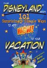 The Disneyland Book: 101 Surprisingly Simple Ways to Add Wow! To Your Vacation: An Unauthorized Guide